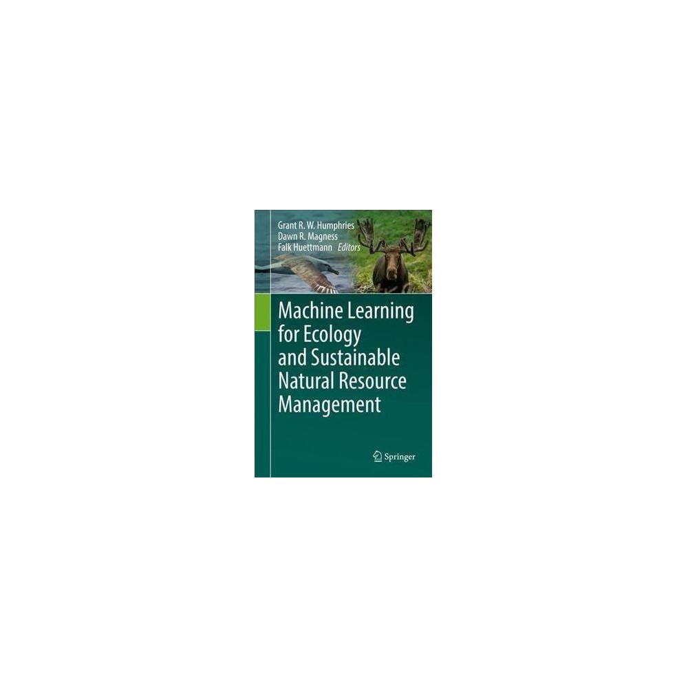 Machine Learning for Ecology and Sustainable Natural Resource Management - (Hardcover)