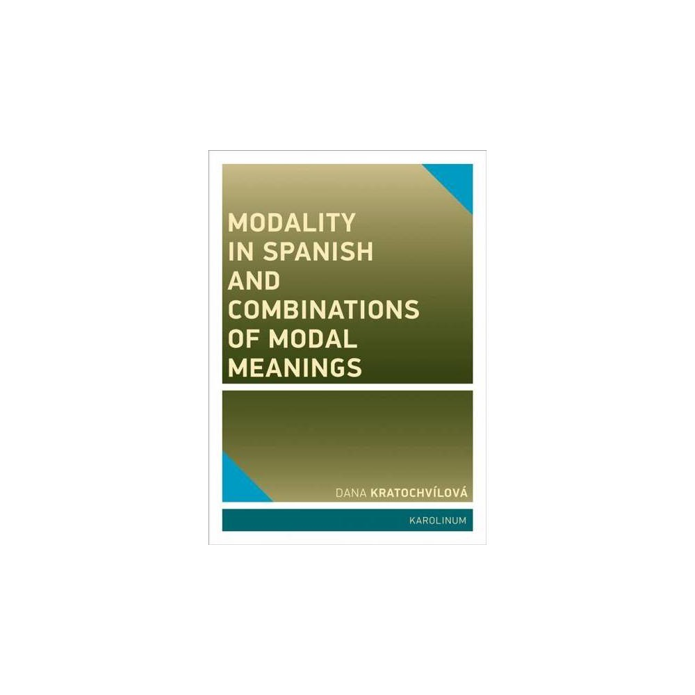 Modality in Spanish and Combinations of Modal Meanings - by Dana Kratochvílová (Paperback)