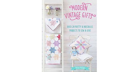 Modern Vintage Gifts : Over 20 Pretty & Nostalgic Gifts to Sew & Give (Paperback) (Helen Philipps) - image 1 of 1
