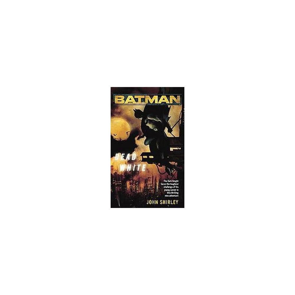 Batman : Dead White (Paperback) (John Shirley)