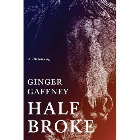 Half Broke - by  Ginger Gaffney (Hardcover) - image 1 of 1
