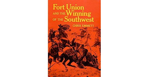 Fort Union and the Winning of the Southwest (Reprint) (Paperback) (Chris Emmett) - image 1 of 1