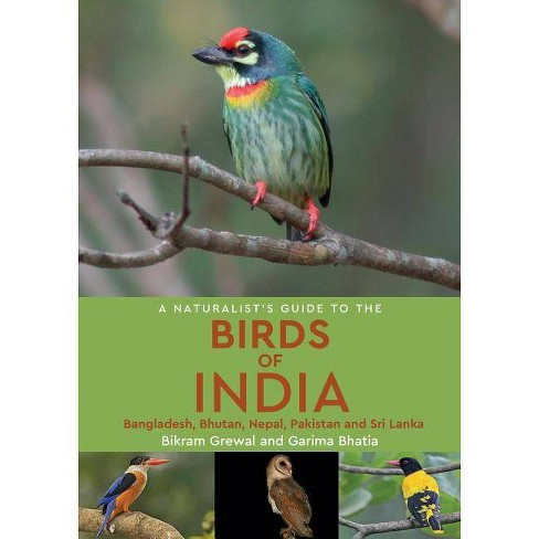 A Naturalist's Guide to the Birds of India - by  Bikram Grewal & Garima Bhatia (Paperback) - image 1 of 1
