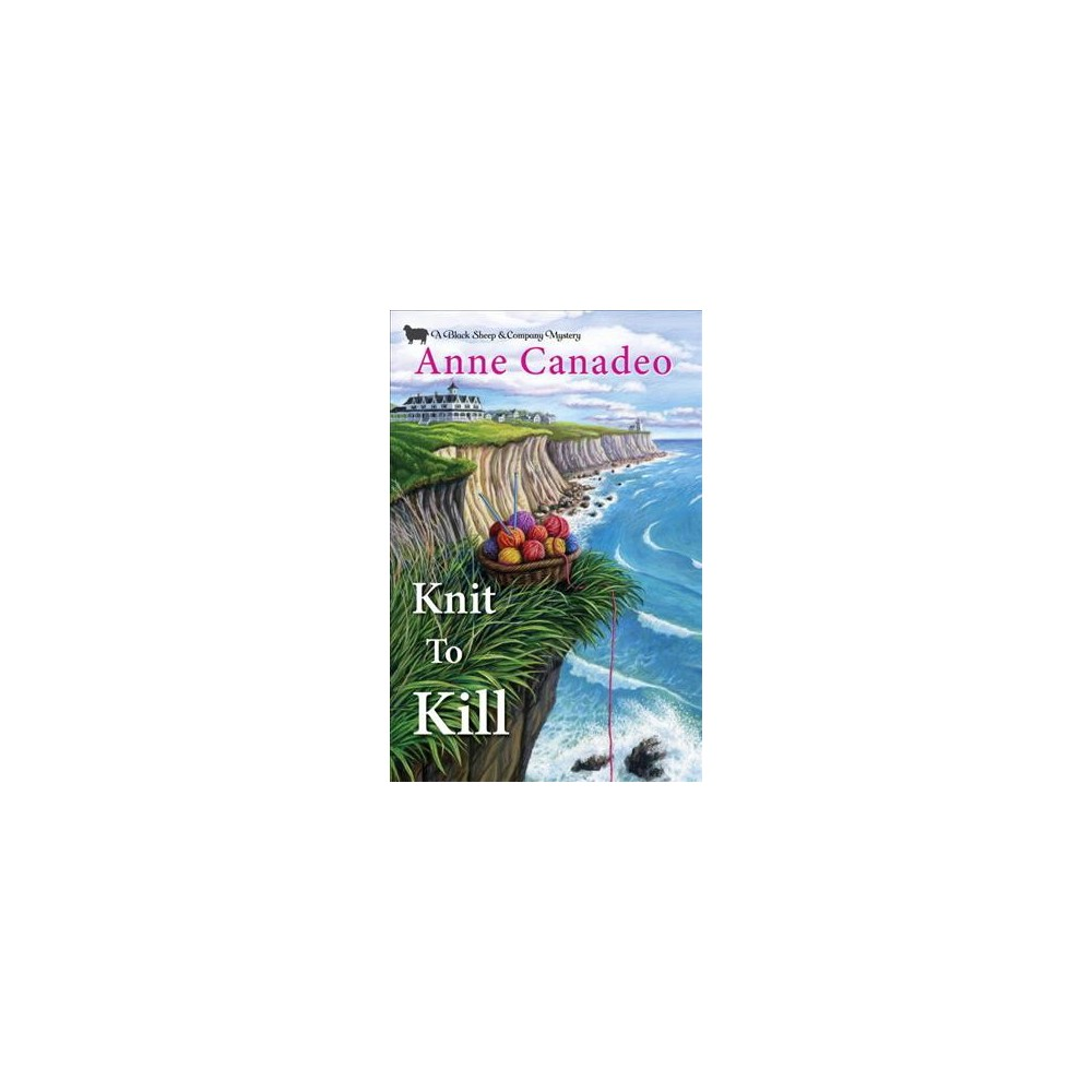 Knit to Kill - (Black Sheep & Company Mysteries) by Anne Canadeo (Hardcover)