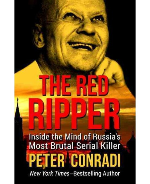 Red Ripper : Inside the Mind of Russia's Most Brutal Serial Killer (Paperback) (Peter Conradi) - image 1 of 1