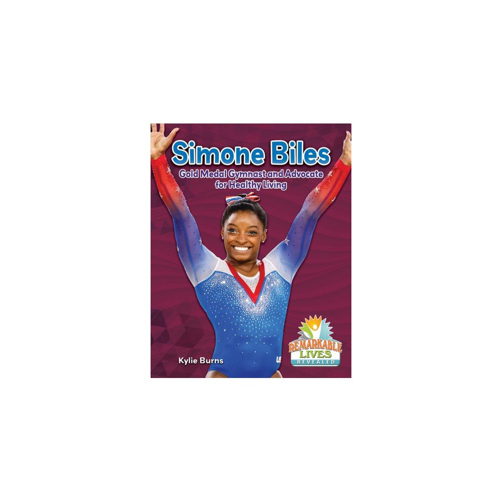 Simone Biles : Gold Medal Gymnast and Advocate for Healthy Living - by Kylie Burns (Paperback)