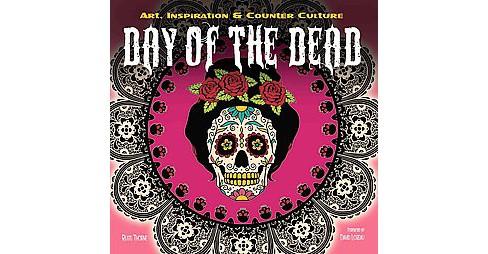 Day of the Dead : Art, Inspiration & Counter Culture (Illustrated) (Hardcover) (Russ Thorne) - image 1 of 1