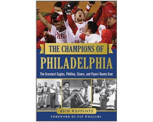 Champions of Philadelphia : The Greatest Eagles, Phillies, Sixers, and Flyers Teams (Hardcover) (Rich - image 1 of 1
