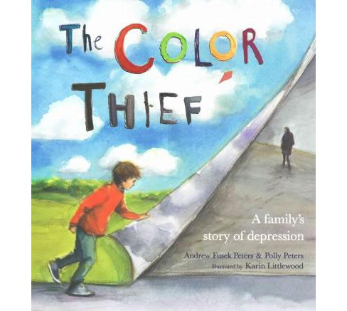 Color Thief : A Family's Story of Depression (School And Library) (Andrew Fusek Peters & Polly Peters) - image 1 of 1