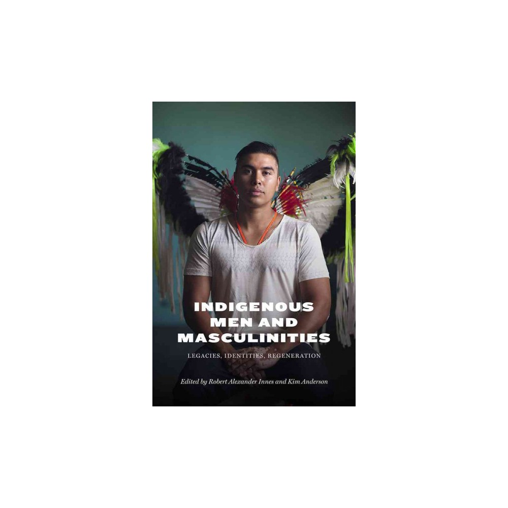 Indigenous Men and Masculinities : Legacies, Identities, Regeneration (Paperback)