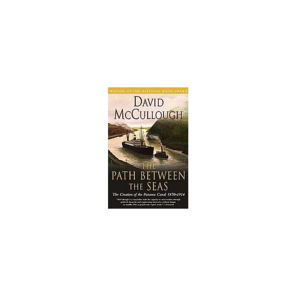 Path Between the Seas : The Creation of the Panama Canal, 1870-1914 (Paperback) (David McCullough)