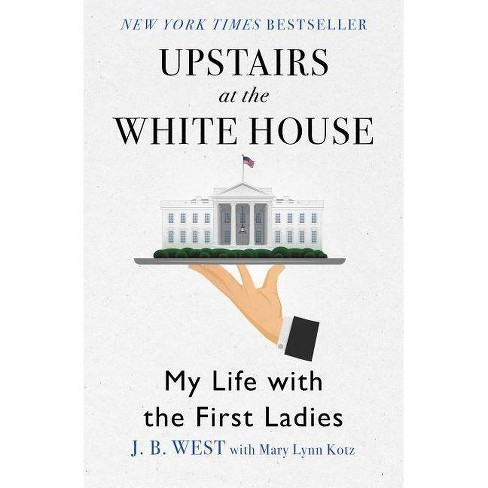 Upstairs at the White House - by  J B West & Mary Lynn Kotz (Paperback) - image 1 of 1