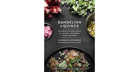 Dandelion and Quince : Exploring the Wide World of Unusual Vegetables, Fruits, and Herbs (Hardcover) - image 1 of 1