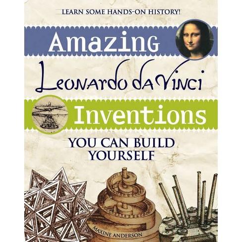 Amazing Leonardo Da Vinci Inventions - (Build It Yourself) by  Maxine Anderson (Paperback) - image 1 of 1