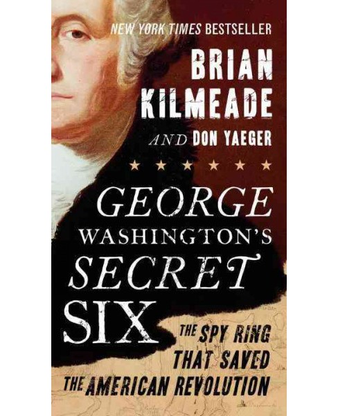 George Washington's Secret Six : The Spy Ring That Saved the American Revolution (Reprint) (Paperback) - image 1 of 1