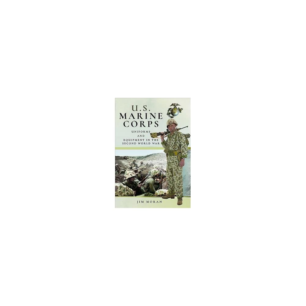 Us Marine Corps Uniforms and Equipment in World War II - by Jim Moran (Hardcover)