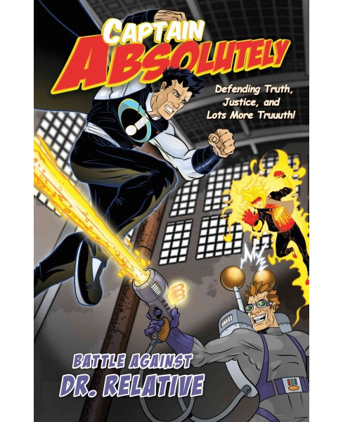 Captain Absolutely : Defending Truth, Justice, and Lots More Truuuth! (Paperback) (Stephen O'rear & - image 1 of 1