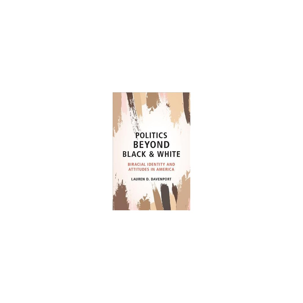 Politics Beyond Black and White : Biracial Identity and Attitudes in America - (Hardcover)