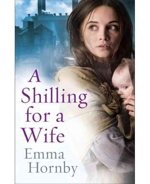 Shilling for a Wife -  Reprint by Emma Hornby (Paperback) - image 1 of 1