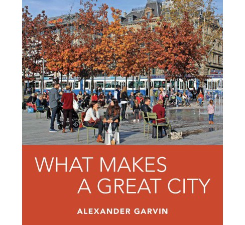 What Makes a Great City (Paperback) (Alexander Garvin) - image 1 of 1