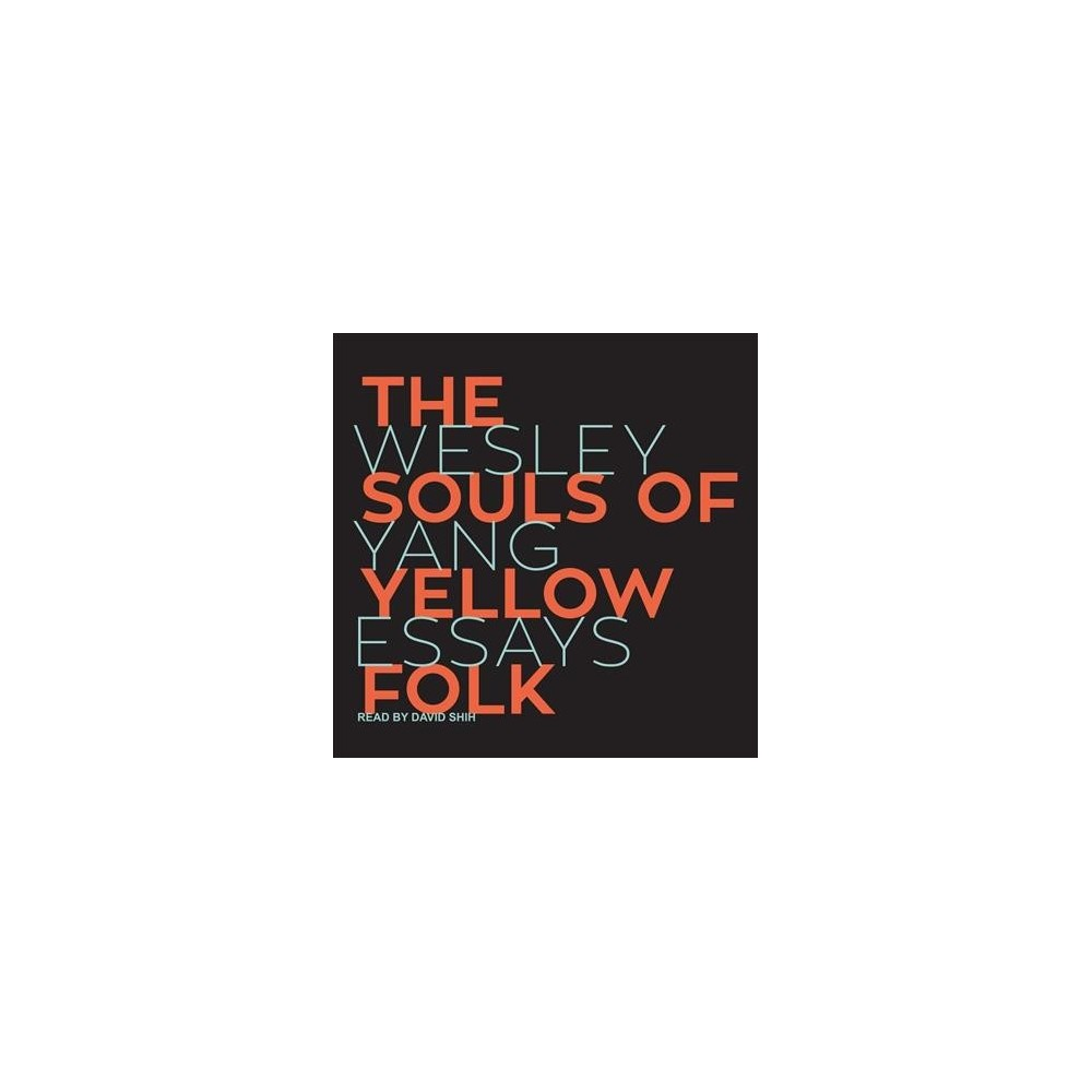 Souls of Yellow Folk : Essays - by Wesley Yang (MP3-CD)