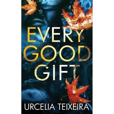 Every Good Gift - (Adam Cross Suspense) by  Urcelia Teixeira (Paperback)