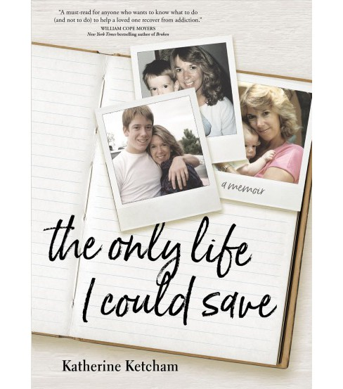 Only Life I Could Save : A Memoir -  by Katherine Ketcham (Hardcover) - image 1 of 1