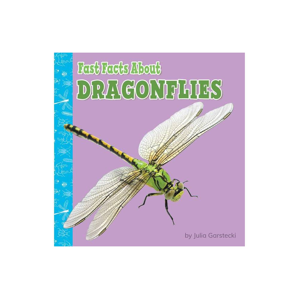 Fast Facts About Dragonflies Fast Facts About Bugs Spiders By Julia Garstecki Derkovitz Paperback