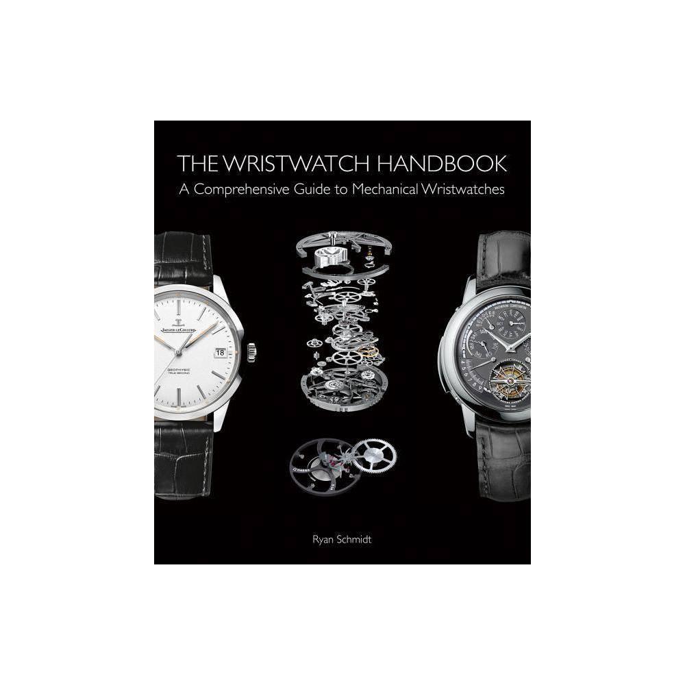 The Wristwatch Handbook By Ryan Schmidt Hardcover