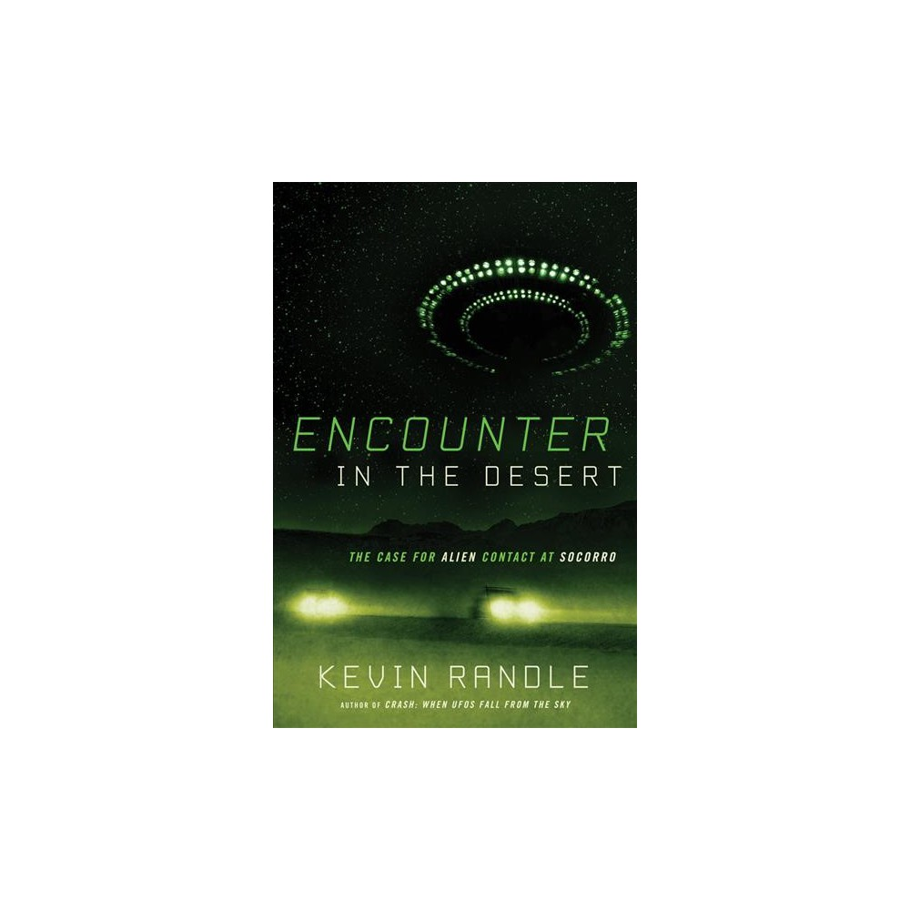 Encounter in the Desert : The Case for Alien Contact at Socorro (Paperback) (Kevin Randle) Encounter in the Desert : The Case for Alien Contact at Socorro (Paperback) (Kevin Randle)