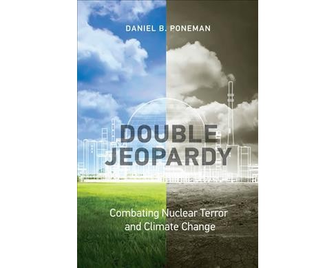 Double Jeopardy : Combating Nuclear Terror and Climate Change -  by Daniel B. Poneman (Hardcover) - image 1 of 1