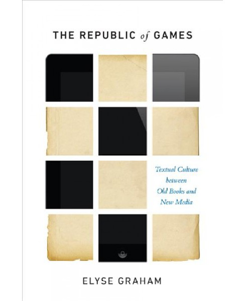 Republic of Games : Textual Culture Between Old Books and New Media -  by Elyse Graham (Hardcover) - image 1 of 1
