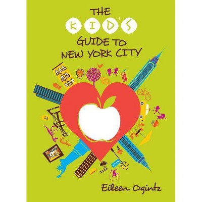 The Kid's Guide to New York City - (Kid's Guides) 3rd Edition by  Eileen Ogintz (Paperback)