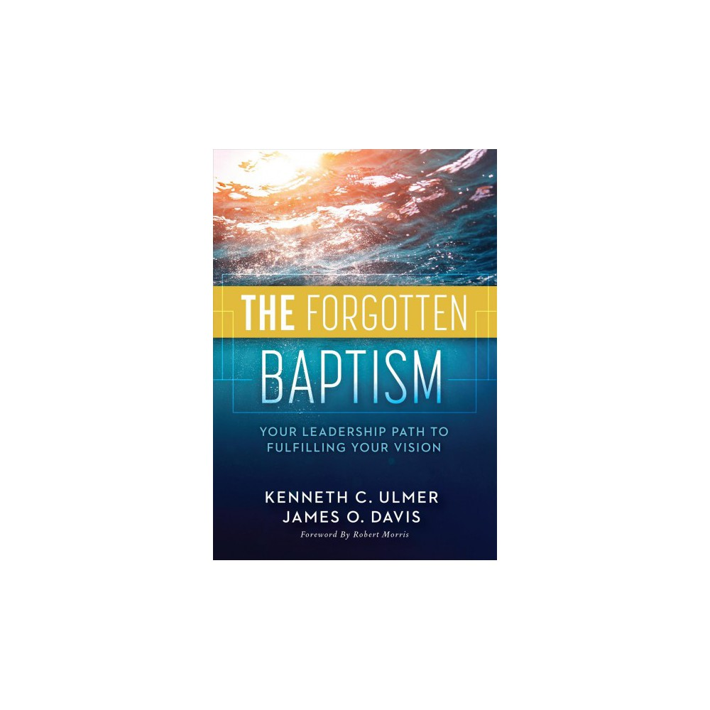 Forgotten Baptism : Your Leadership Path to Fulfilling Your Vision - (Hardcover)