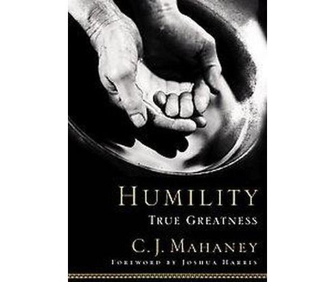 Humility : True Greatness (Hardcover) (C. J. Mahaney) - image 1 of 1