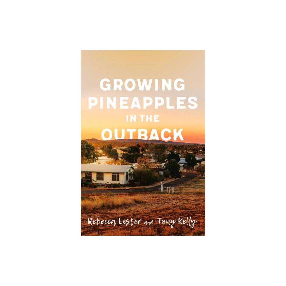Growing Pineapples In The Outback By Rebecca Lister Tony Kelly Paperback