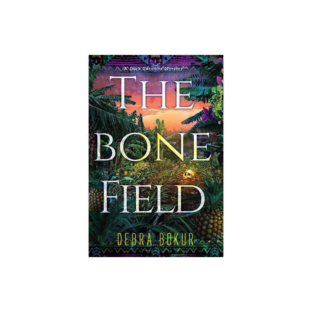 The Bone Field A Dark Paradise Mystery By Debra Bokur Hardcover