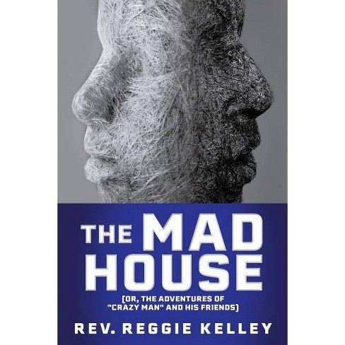 The Mad House - by  Rev Reggie Kelley (Paperback) - image 1 of 1