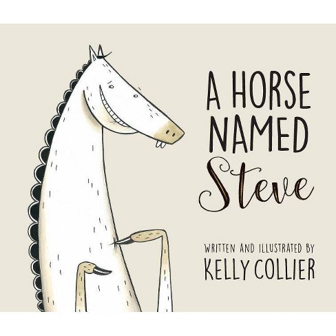 A Horse Named Steve - by  Kelly Collier (Hardcover) - image 1 of 1