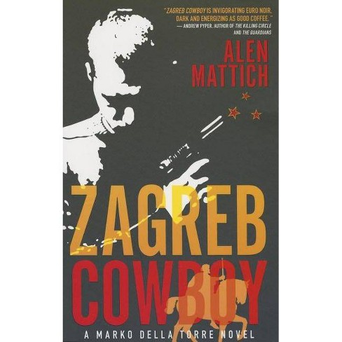 Zagreb Cowboy - (Marko Della Torre) by  Alen Mattich (Paperback) - image 1 of 1