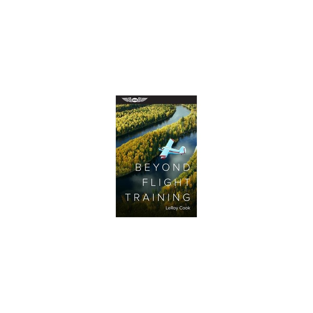 Beyond Flight Training - 4 by Leroy Cook (Paperback)