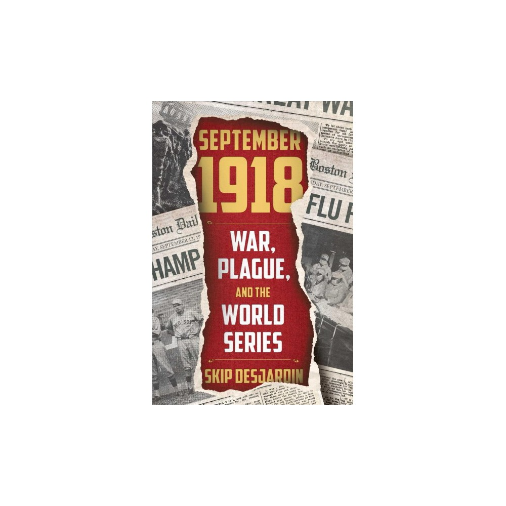 September 1918 : War, Plague, and the World Series - by Skip Desjardin (Hardcover)