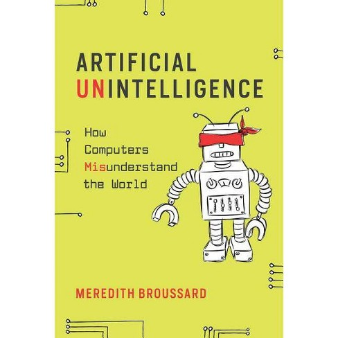 Artificial Unintelligence - (Mit Press) by  Meredith Broussard (Paperback) - image 1 of 1