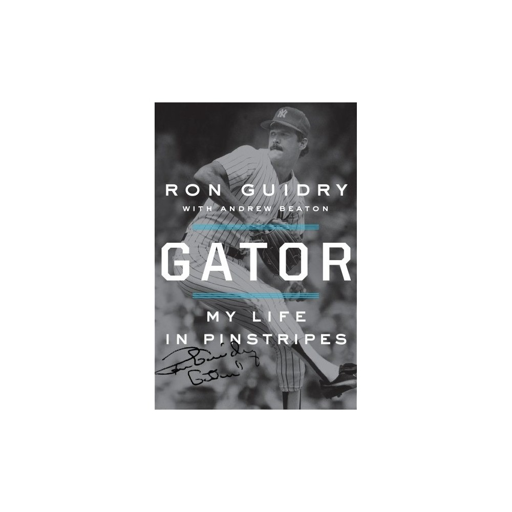 Gator : My Life in Pinstripes - by Ron Guidry (Hardcover)