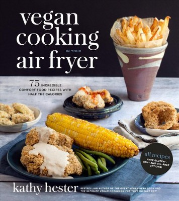 Vegan cooking in your air fryer : 75 Incredible Comfort Food Recipes With Half the Calories (Paperback)