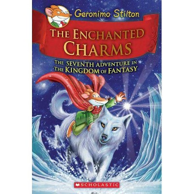 The Enchanted Charms (Geronimo Stilton and the Kingdom of Fantasy #7), 7 - (Hardcover)