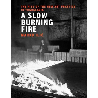 A Slow Burning Fire - by  Marko ILIC (Hardcover)