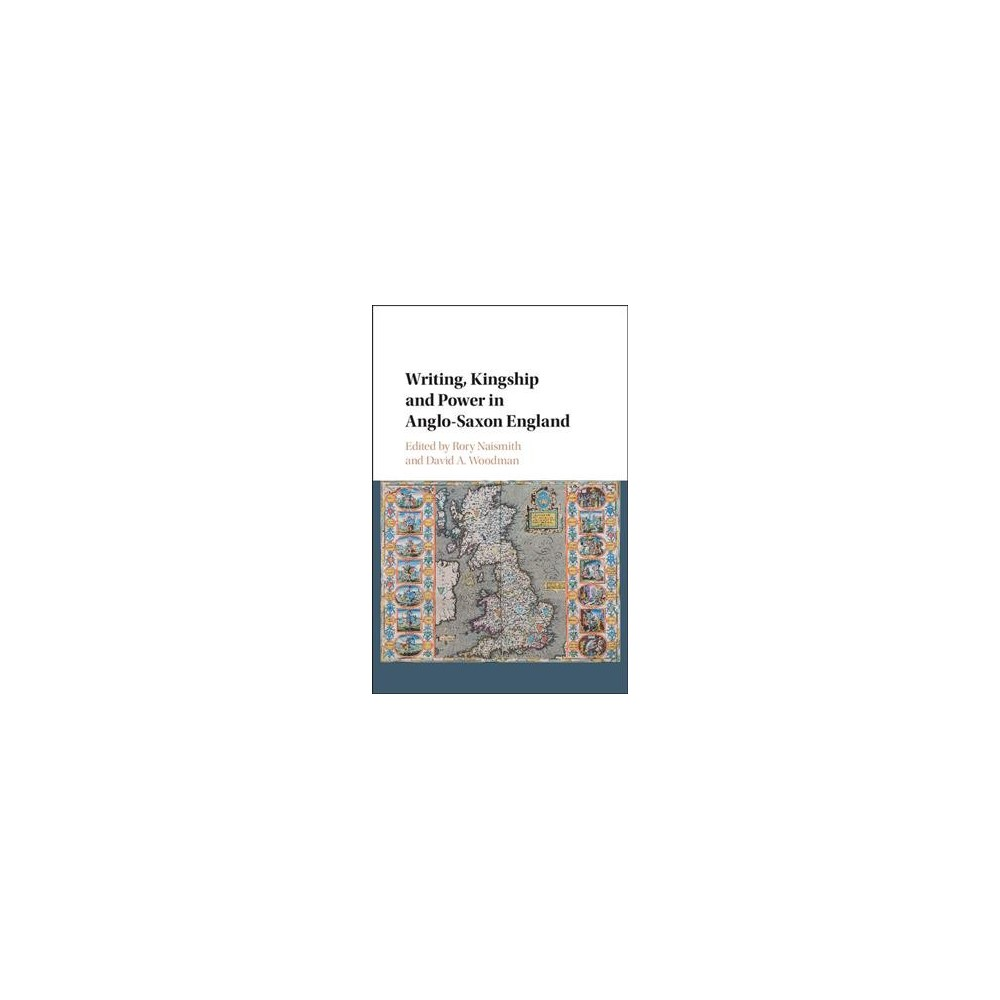 Writing, Kingship and Power in Anglo-Saxon England - (Hardcover)