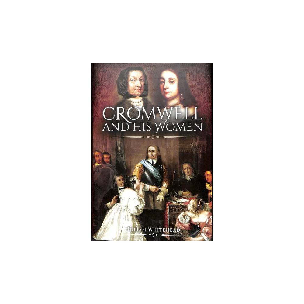Cromwell and His Women - by Julian Whitehead (Hardcover)