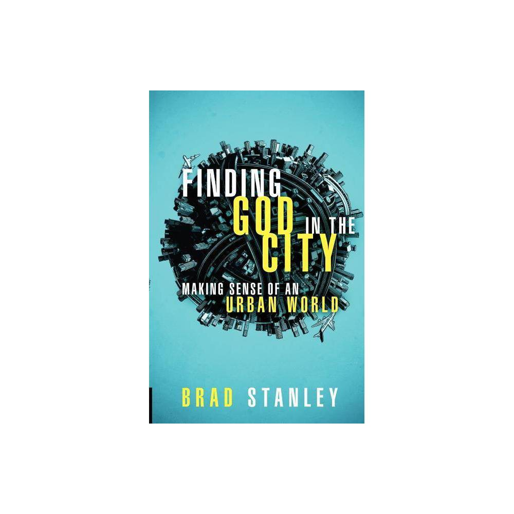 Finding God In The City By Brad Stanley Paperback